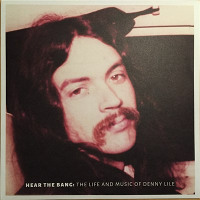 Denny Lile - Hear The Bang: The Life And Music Of Denny Lile album mp3