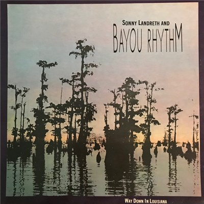 Sonny Landreth And Bayou Rhythm - Way Down In Louisiana album mp3